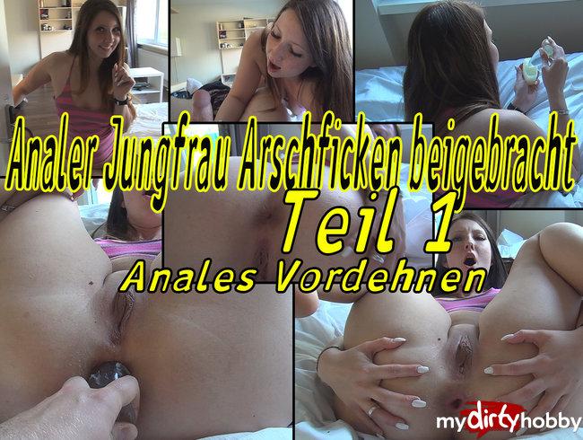 Analer Jungrfrau Arschficken Beigebracht! TEIL 1 Anale Dehnung