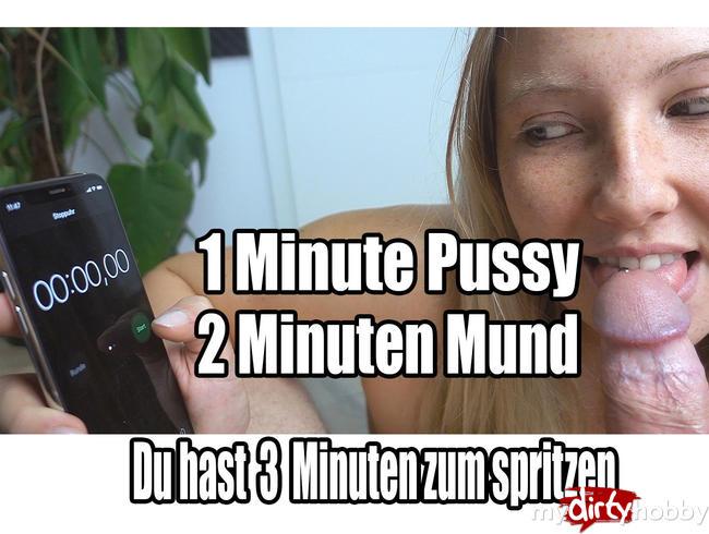 1 Minute Pussy ,2 Minuen Mund! Du hast 3 Minuten zum spritzen